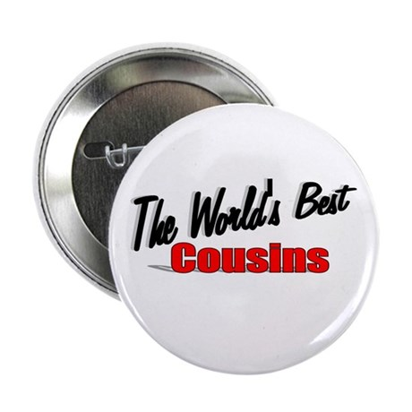 """The World's Best Cousins"" 2.25"" Button"