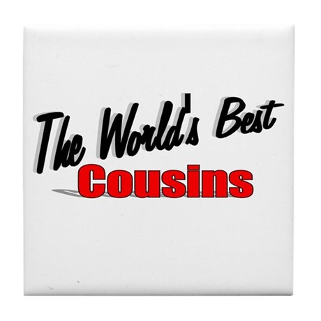 """The World's Best Cousins"" Tile Coaster"