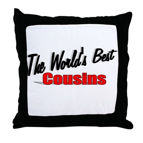 """The World's Best Cousins"" Throw Pillow"