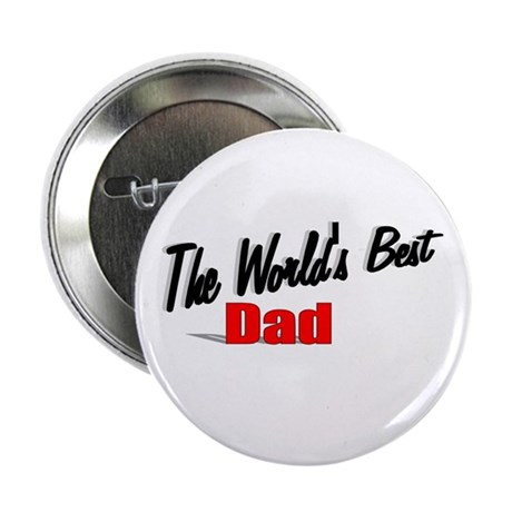 """The World's Best Dad"" 2.25"" Button"