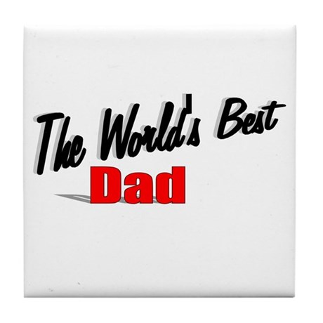"""The World's Best Dad"" Tile Coaster"
