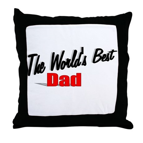 """The World's Best Dad"" Throw Pillow"