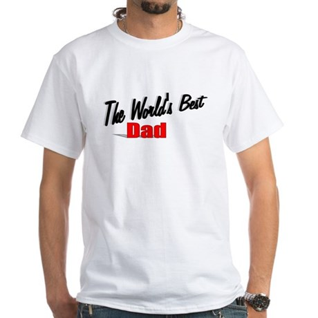 """The World's Best Dad"" White T-Shirt"