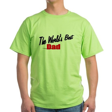 """The World's Best Dad"" Green T-Shirt"