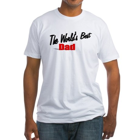 """The World's Best Dad"" Fitted T-Shirt"