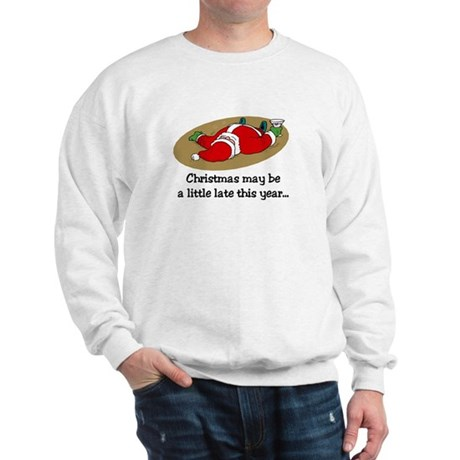 Christmas may be late Sweatshirt