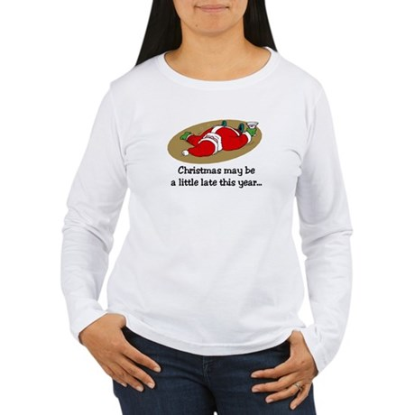 Christmas may be late Women's Long Sleeve T-Shirt