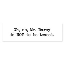 Darcy Not to be Teased Bumper Bumper Sticker