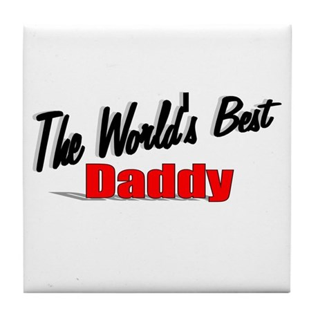 """The World's Best Daddy"" Tile Coaster"