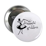 Domestic Goddess 2.25&quot; Button