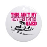 This ain't my boyfriends sled Ornament (Round)