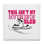 This ain't my boyfriends sled Tile Coaster