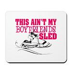 This ain't my boyfriends sled Mousepad