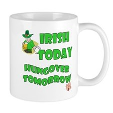 Irish Today Hungover Tomorrow-2 Mug