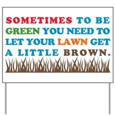 Be Green Let Lawn Get Brown Yard Sign