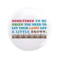 "Be Green Let Lawn Get Brown 3.5"" Button"