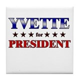 YVETTE for president Tile Coaster