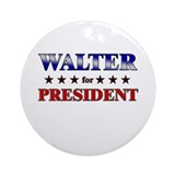 WALTER for president Ornament (Round)