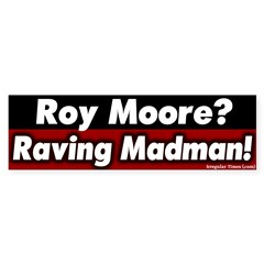 Raving Roy Moore Bumper Sticker