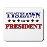 TYSHAWN for president Mousepad