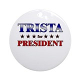 TRISTA for president Ornament (Round)