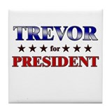 TREVOR for president Tile Coaster
