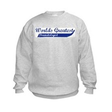 Greatest Dermatologist Sweatshirt