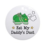 Eat My Daddy's Dust Marathon Ornament (Round)