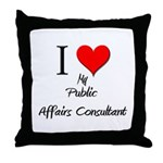I Love My Public Affairs Consultant Throw Pillow