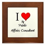 I Love My Public Affairs Consultant Framed Tile