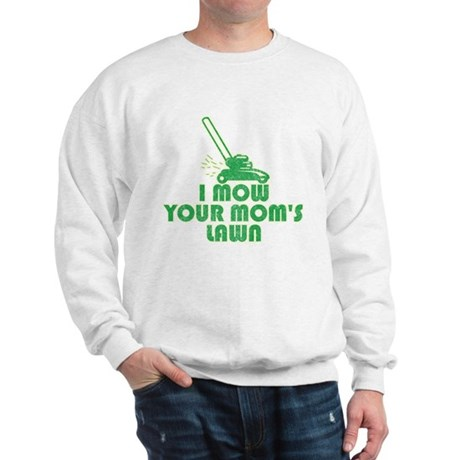 I Mow Your Mom's Lawn Sweatshirt