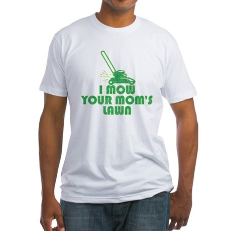 I Mow Your Mom's Lawn Fitted T-Shirt