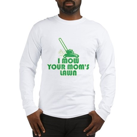 I Mow Your Mom's Lawn Long Sleeve T-Shirt