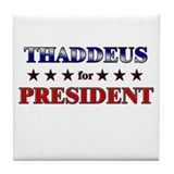 THADDEUS for president Tile Coaster