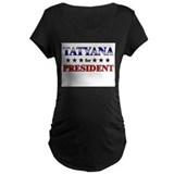 TATYANA for president T-Shirt