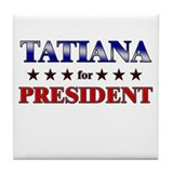 TATIANA for president Tile Coaster