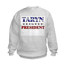 TARYN for president Sweatshirt