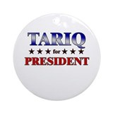 TARIQ for president Ornament (Round)