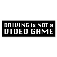 Driving is not a video game Bumper sticker