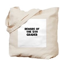 Beware of the 5th Grader Tote Bag