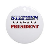 STEPHEN for president Ornament (Round)