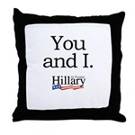 You and I: Hillary 2008 Throw Pillow
