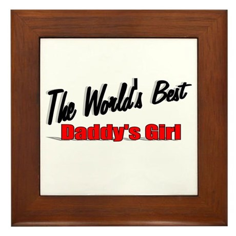 """The World's Best Daddy's Girl"" Framed Tile"