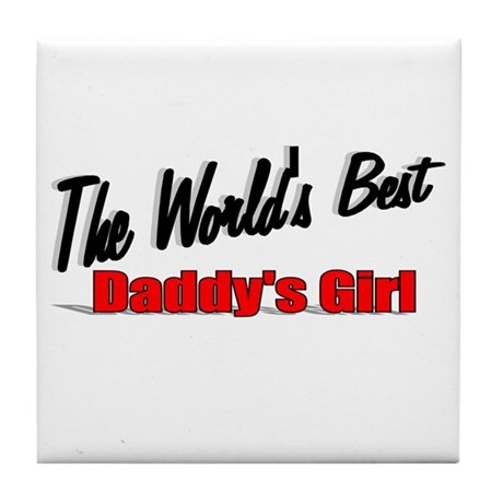 """The World's Best Daddy's Girl"" Tile Coaster"