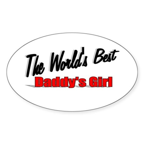 """The World's Best Daddy's Girl"" Oval Sticker"
