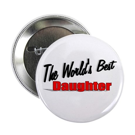 """The World's Best Daughter"" 2.25"" Button"
