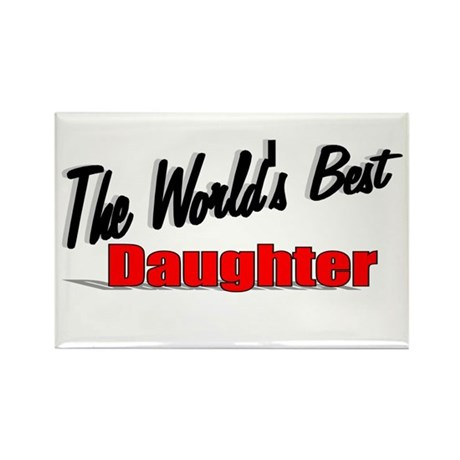 """The World's Best Daughter"" Rectangle Magnet"