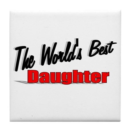 """The World's Best Daughter"" Tile Coaster"