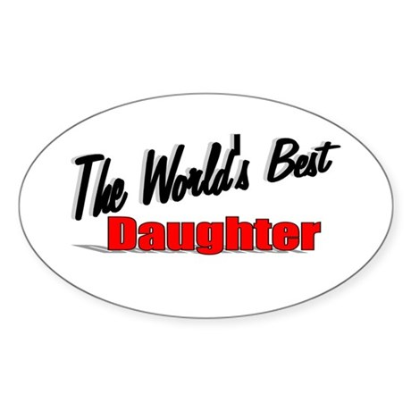 """The World's Best Daughter"" Oval Sticker"