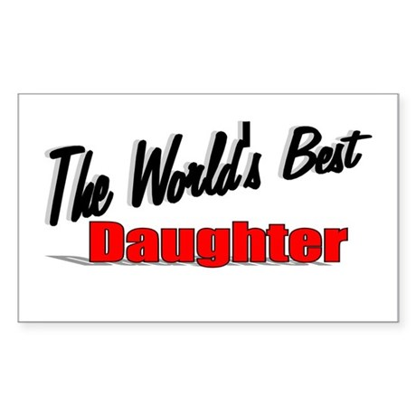 """The World's Best Daughter"" Rectangle Sticker"